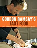 img - for Gordon Ramsay's Fast Food: More Than 100 Delicious, Super-Fast, and Easy Recipes book / textbook / text book