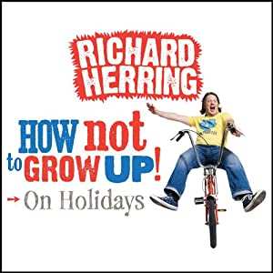 On Holidays: How Not to Grow Up | [Richard Herring]