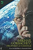 img - for Mikhail Gorbachev: Prophet of Change: From the Cold War to a Sustainable World book / textbook / text book