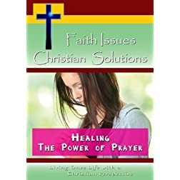 Faith Issues, Christian Solutions:Healing - The Power of Prayer