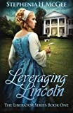 img - for Leveraging Lincoln: A Civil War Novel (The Liberator Series) (Volume 1) book / textbook / text book