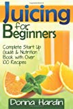 By Donna Hardin Juicing for Beginners: Complete Juicing Start Up Guide and Nutrition Book with 100+ Juicing Recipes [Paperback]