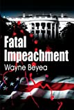 img - for Fatal Impeachment by Wayne Beyea (2000-08-04) book / textbook / text book