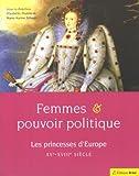 echange, troc Marie-Karine Schaub - Femmes et pouvoir politique : Les princesses d'Europe XV-XVIIIe siècles