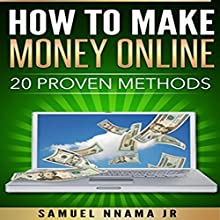 How to Make Money Online: 20 Proven Methods Audiobook by Samuel Nnama Jr Narrated by Nathan W Wood
