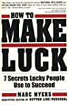 How To Make Luck: Seven Secrets Lucky...