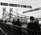 img - for Wood, Concrete, Stone, and Steel: Minnesota's Historic Bridges book / textbook / text book