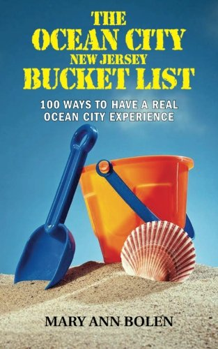 The Ocean City Bucket List: 100 Ways To Have Real Ocean City Experience (Volume 1)