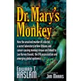 Dr. Mary's Monkey: How the Unsolved Murder of a Doctor, a Secret Laboratory in New Orleans and Cancer-Causing Monkey Viruses are Linked to Lee Harvey ... Assassination and Emerging Global Epidemics ~ Edward T. Haslam