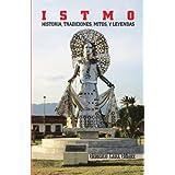 ISTMO: HISTORIA, TRADICIONES, MITOS, Y LEYENDAS