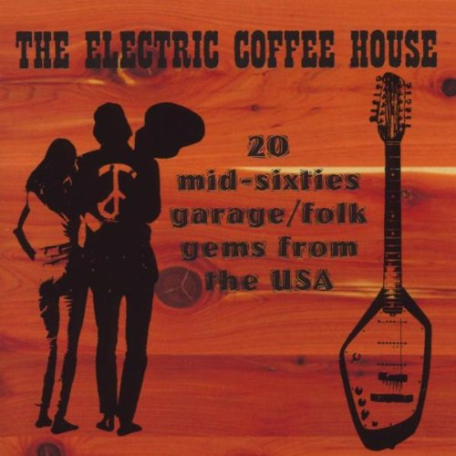 Electric Coffee House: 20 Mid-Sixties Garage/Folk Gems From The Usa