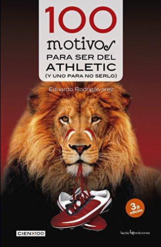 100 Motivos Para Ser Del Athletic. Y Uno Para No Serlo (Cien x 100)