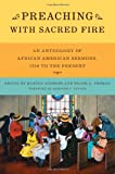Preaching with Sacred Fire: An Anthology of African American Sermons, 1750 to the Present
