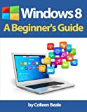 Windows 8: A Beginners Guide
