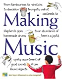 img - for Making Music: From Tambourines to Rainsticks to Dandelion Trumpets, Walnut Castanets to Shepherd's Pipes to an Abundance of Homemade Drums, Here Is a ... Assortment of Good Sounds from Found Objects book / textbook / text book