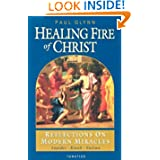 The Healing Fire of Christ: Reflections on Modern Miracles--Knock, Lourdes, Fatima
