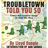 Troubletown Told You So: Comics that Could've Saved Us from this Mess ~ Lloyd Dangle