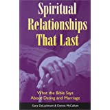 Spiritual Relationships that Last: How to Succeed in Love, Not by Finding the Right Person, but by Becoming the Person, or Understanding Jesus' and Other New Testament Teaching on True, Agape Love