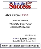 Alex Carroll interviewed by Randy Gilbert on <i>The Inside Success Show</i>: How to avoid paying traffic fines -AND- How to use radio publicity to tell your story and make millions