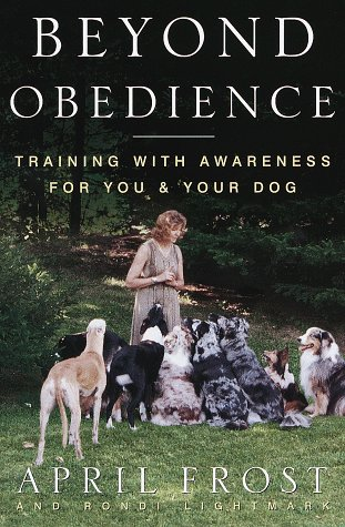 Beyond Obedience: Training with Awareness for You and Your Dog, Frost, April
