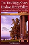 The Traveler's Guide to the Hudson River Valley: From Saratoga Springs to New York City (Traveler's Guide to the Hudson River Valley) 5th (fifth) Edition by Tim Mulligan (2006)