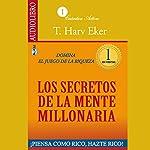 The Secrets of the Millionaire Mind [Los secretos de la mente millonaria]: Domina el juego de la riqueza | T. Harv Eker