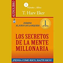 The Secrets of the Millionaire Mind [Los secretos de la mente millonaria]: Domina el juego de la riqueza (       ABRIDGED) by T. Harv Eker Narrated by Edwin Roldan