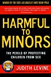 Harmful to Minors: The Perils of Protecting Children from Sex (1560255161) by Levine, Judith