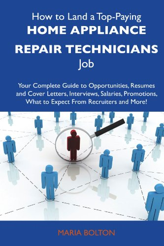 How To Land A Top-Paying Home Appliance Repair Technicians Job: Your Complete Guide To Opportunities, Resumes And Cover Letters, Interviews, Salaries, ... What To Expect From Recruiters And More