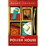 The Polish House: An Intimate History of Polandby Radek Sikorski