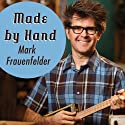 Made by Hand: Searching for Meaning in a Throwaway World Audiobook by Mark Frauenfelder Narrated by Kirby Heyborne