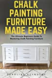 img - for Chalk Painting Furniture Made Easy: The Ultimate Beginners Guide To Mastering Chalk Painting Furniture book / textbook / text book