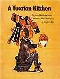 Yucatan Kitchen, A: Regional Recipes from Mexico's Mundo Maya