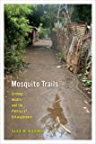 "Alex Nading, ""Mosquito Trails: Ecology, Health and the Politics of Entanglement"" (University of California Press, 2014)"