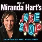Miranda Hart's Joke Shop Radio/TV von Miranda Hart Gesprochen von: Miranda Hart