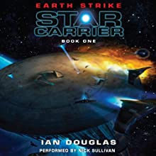 Earth Strike: Star Carrier, Book One (       UNABRIDGED) by Ian Douglas Narrated by Nick Sullivan