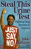 Steal This Urine Test: Fighting Drug Hysteria in America (0140104003) by Hoffman, Abbie