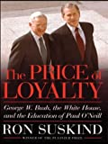 The Price of Loyalty: George W. Bush, the White House, and the Education of Paul O'Neill (Thorndike Nonfiction)