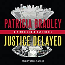 Justice Delayed: Memphis Cold Case Series, Book 1 Audiobook by Patricia Bradley Narrated by Joell A. Jacob