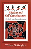 img - for Rhythm and Self-Consciousness: New Ideals for an Electronic Civilization book / textbook / text book