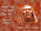 Image of How Can One Sell the Air?: Chief Seattle's Vision