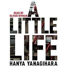 A Little Life Audiobook by Hanya Yanagihara Narrated by Oliver Wyman