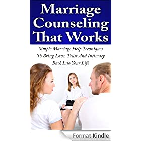 Marriage Counseling That Works: Simple Marriage Help Techniques To Bring Love, Trust And Intimacy Back Into Your Life (Marriage Advice, Relationship Issues, Relationship Rescue) (English Edition)