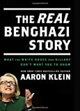 By Aaron Klein The REAL Benghazi Story: What the White House and Hillary Dont Want You to Know