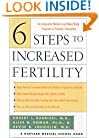6 Steps to Increased Fertility: An Integrated Medical and Mind/Body Approach To Promote Conception