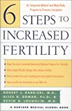 img - for 6 Steps to Increased Fertility: An Integrated Medical and Mind/Body Approach To Promote Conception book / textbook / text book