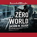Zero World Audiobook by Jason M. Hough Narrated by Gideon Emery