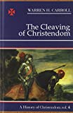 The Cleaving of Christendom, 1517-1661: A History of Christendom (vol. 4) (0931888751) by Carroll, Warren H.