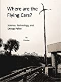 img - for Where are the Flying Cars?: Science, Technology and Public Policy book / textbook / text book