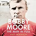 Bobby Moore: The Man in Full Audiobook by Matt Dickinson Narrated by Colin Mace
